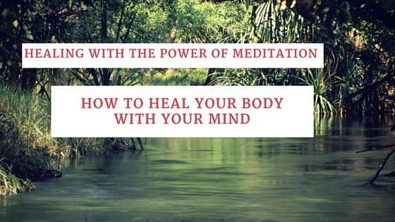 Healing With the Power of Meditation: How to Heal Your Body With Your Mind