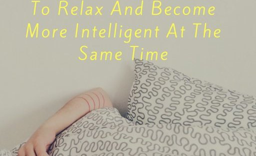 To Relax And Become More Intelligent At The Same Time