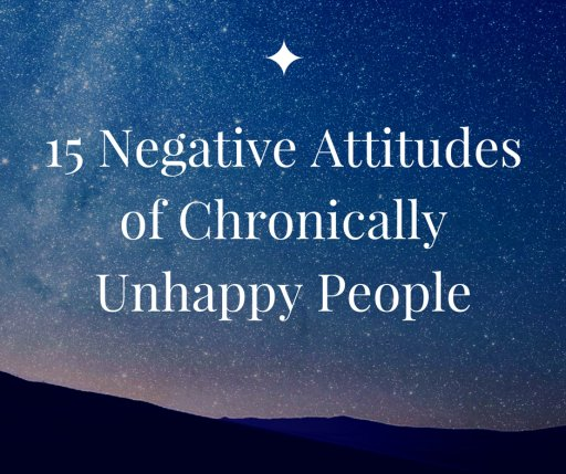 15 Negative Attitudes of Chronically Unhappy People