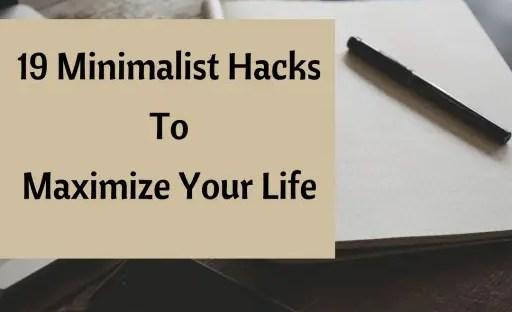 19 Minimalist Hacks To Maximize Your Life