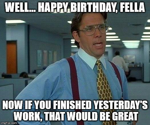 Final, Funny happy birthday meme apologise, but