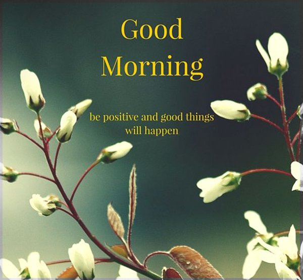 good morning beautiful images: Be positive and good things will happen.