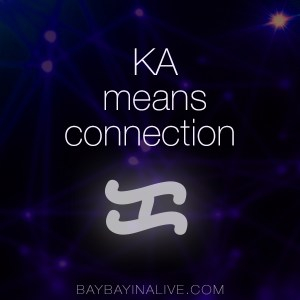 KA means connection. BaybayinAlive.com