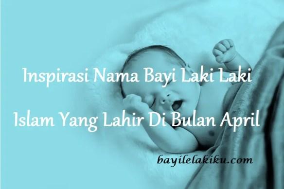 Nama Bayi Laki Laki Islam Yang Lahir Di Bulan April