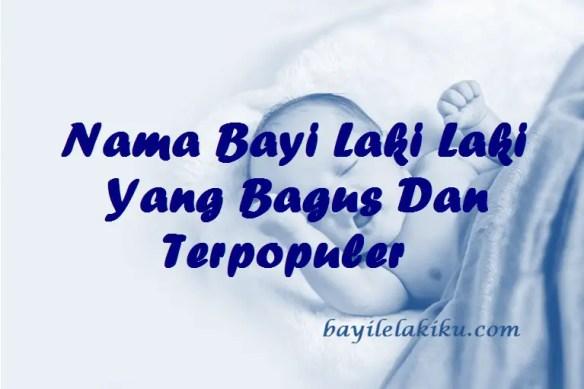 Nama Bayi Laki Laki Yang Bagus Dan Terpopuler