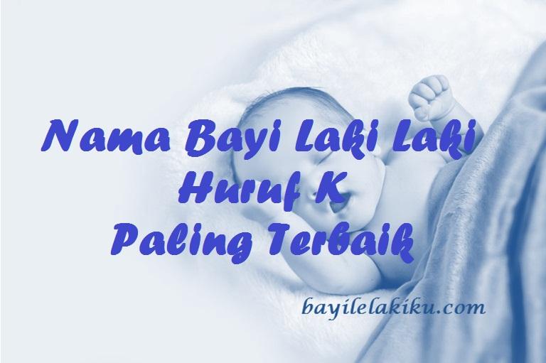 Nama Bayi Laki Laki Huruf K Paling Terbaik Bayilelakiku Com Nama Bayi Laki Laki Dan Artinya Islami Kristen Modern