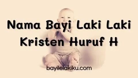 Nama Bayi Laki Laki Kristen Huruf H