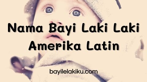 Nama Bayi Laki Laki Amerika Latin