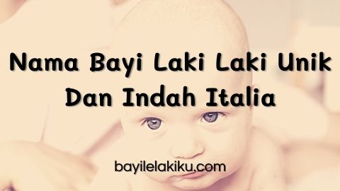 Nama Bayi Laki Laki Unik Dan Indah Italia