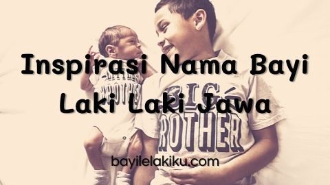 Inspirasi Nama Bayi Laki Laki Jawa