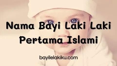 Nama Bayi Laki Laki Pertama Islami