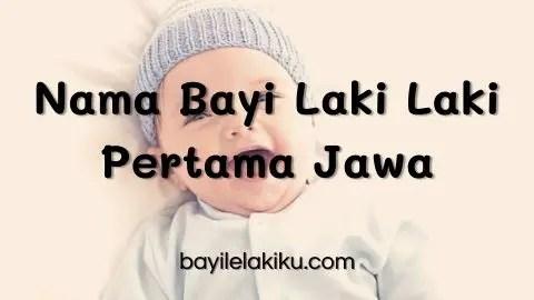 Nama Bayi Laki Laki Pertama Jawa
