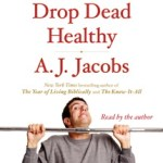 Research out the Wazoo: Drop Dead Healthy by A.J. Jacobs (Audio)