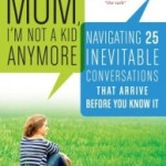Words of Comfort about Uncomfortable Conversations: Mom, I'm Not a Kid Anymore by Sue Sanders@sueisme @TheExperiment