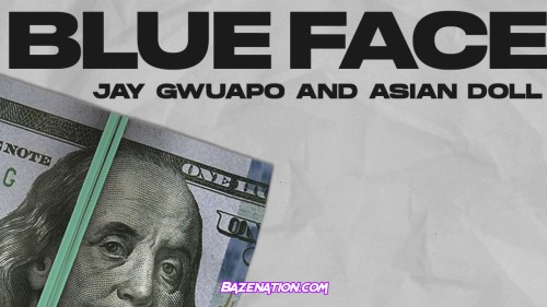 Jay Gwuapo & Asian Doll - Blue Face Mp3 Download
