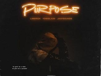 Limerick ft. Yomi Blaze, Jaaysounds – Purpose Mp3 Download
