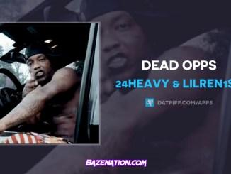 24Heavy & LilRen1st - Dead Opps Mp3 Download
