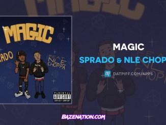 Sprado & NLE Choppa - Magic Mp3 Download