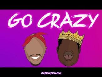 2Pac & Biggie - Go Crazy (Remix) Ft. Chris Brown Mp3 Download