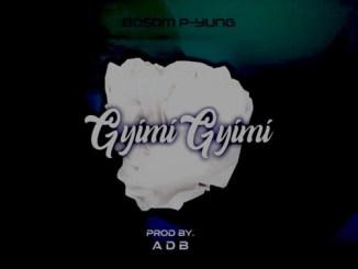 Bosom P-Yung Gyimi Gyimii Mp3 Download