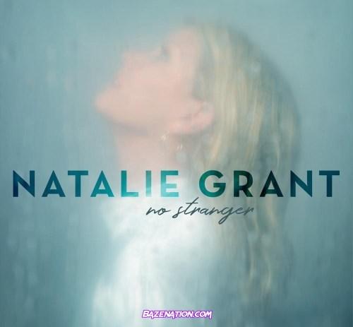 DOWNLOAD ALBUM: Natalie Grant – No Stranger [Zip, Tracklist]