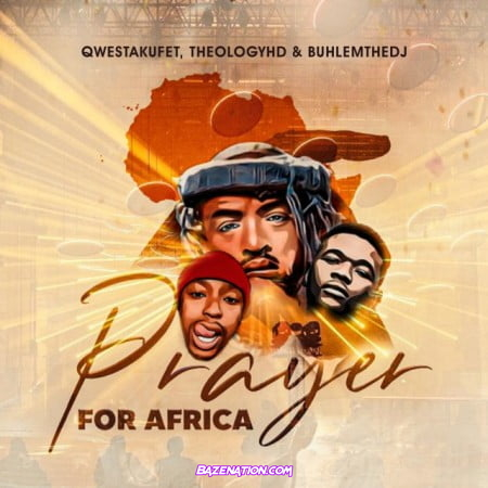 Qwestakufet, TheologyHD, BuhleMTheDJ – Prayer for Africa Mp3 Download