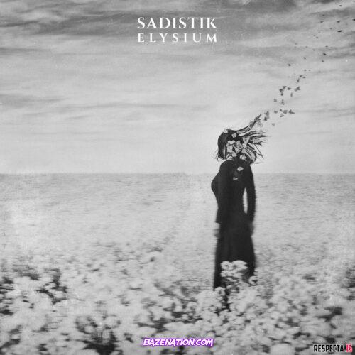 DOWNLOAD EP: Sadistik - Elysium [Zip File]