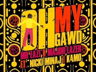 Mr Eazi & Major Lazer – Oh My Gawd ft. Nicki Minaj & K4MO Mp3 Download