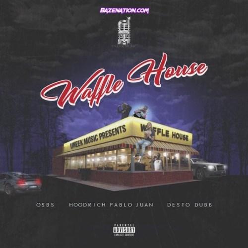 OSBS, HoodRich Pablo Juan & Desto Dubb - Waffle House Mp3 Download