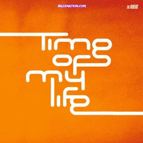 The Rubens - Time of My Life Mp3 Download