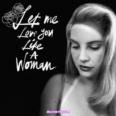 Lana Del Rey - Let Me Love You Like A Woman Mp3 Download