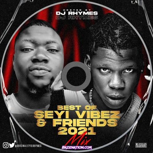 DJ RHYMES - Best Of Seyi Vibez & Friends (2021 Mix) Mp3 Download