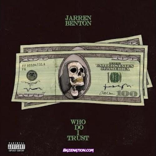 Jarren Benton - Who Do I Trust Mp3 Download