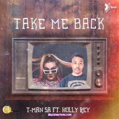 T-Man SA - Take Me Back Ft. Holly Rey Mp3 Download