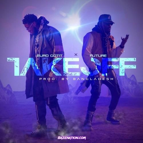 Euro Gotit - TAKE OFF ft. Future & Bangladesh Mp3 Download
