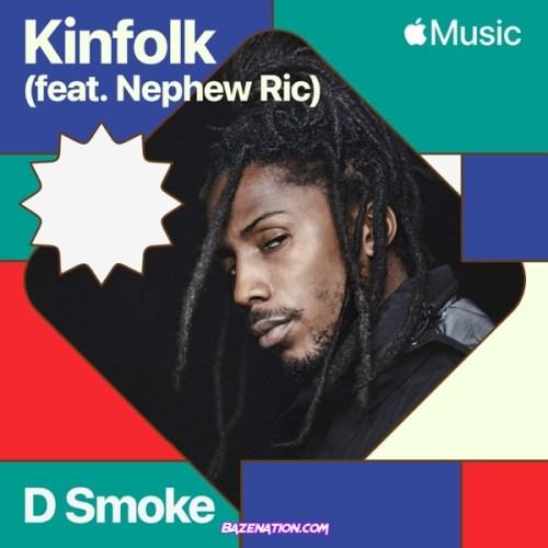 D Smoke - Kinfolk ft. Nephew Ric Mp3 Download