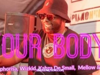 DJ Maphorisa Ft. Wizkid, Kabza De Small, Mellow & Sleazy – Your Body