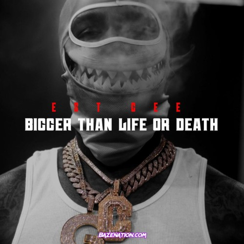 EST Gee - Bigger Than Life Or Death Mp3 Download