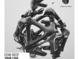 Echo Deep – Your Love Mp3 Download