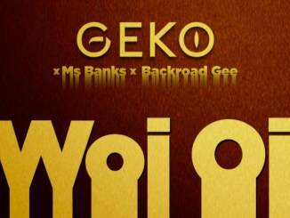 Geko, Ms Banks & BackRoad Gee - Woi Oi Mp3 Download