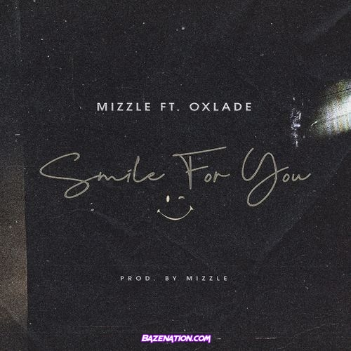 MiZZle – Smile For You ft. Oxlade Mp3 Download