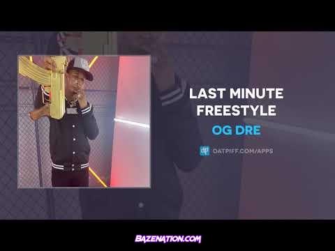 OG Dre - Last Minute Freestyle Mp3 Download