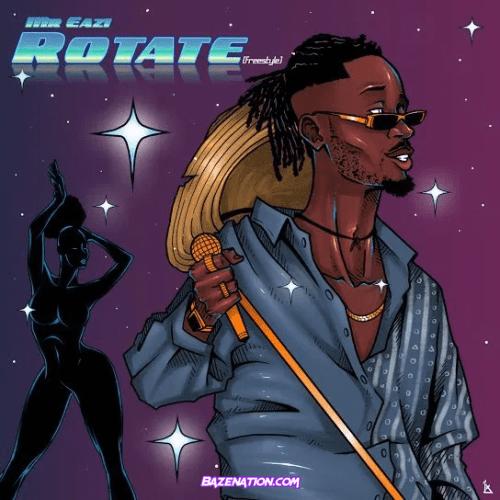 Mr Eazi – Rotate ( Freestyle) Mp3 Download