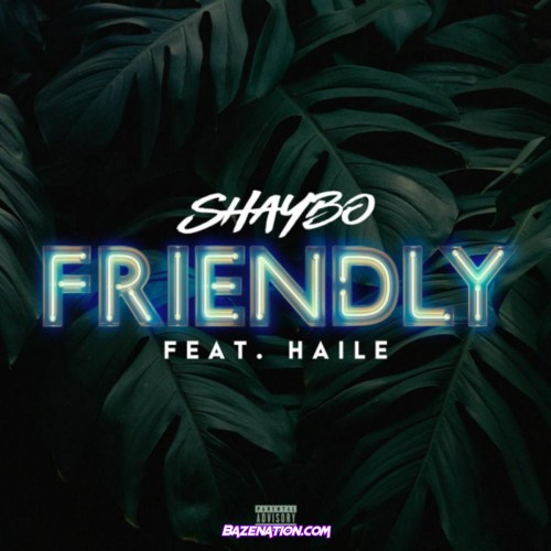 Shaybo – Friendly (feat. Haile) Mp3 Download