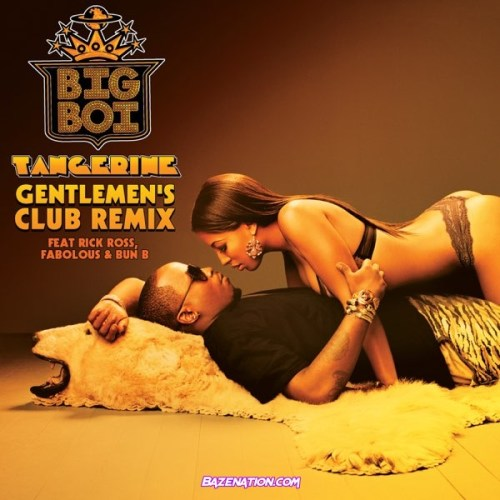 Big Boi – Tangerine (Gentlemen's Club Remix) [feat. Rick Ross, Fabolous, and Bun B] Mp3 Download