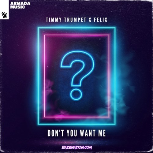 Timmy Trumpet & FELIX – Don't You Want Me Mp3 Download