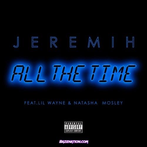 Jeremih – All the Time (feat. Lil Wayne & Natasha Mosley) Mp3 Download