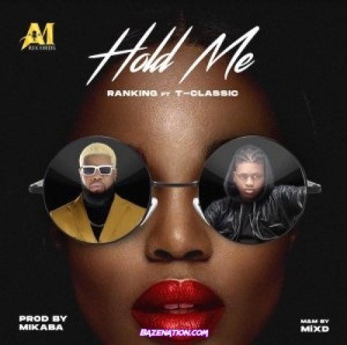 Ranking – Hold Me (feat. T-Classic) Mp3 Download