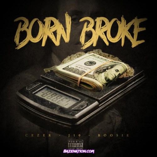 Cezer, J10 & Boosie Badazz - Born Broke Mp3 Download