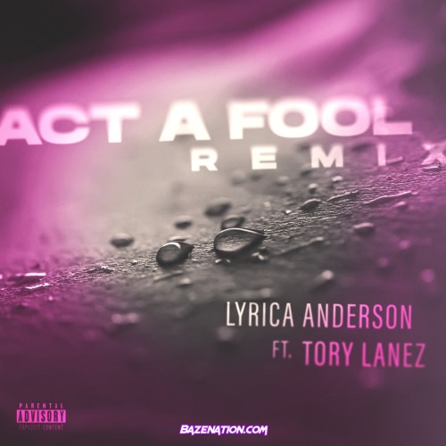 Lyrica Anderson - Act A Fool (Remix) (feat. Tory Lanez) Mp3 Download